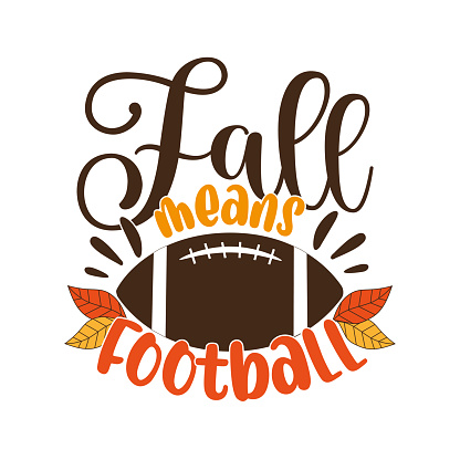 Fall means football - funny phrase with american football ball and autumnal leaves.