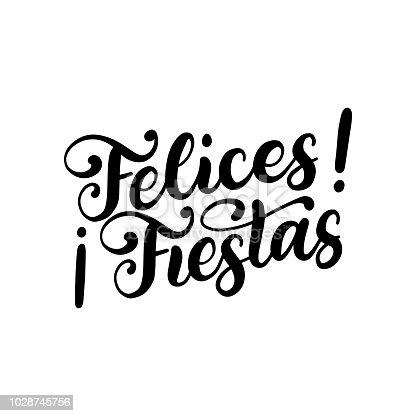 istock Felices Fiestas, handwritten phrase, translated from Spanish Happy Holidays. Vector calligraphy illustration. 1028745756