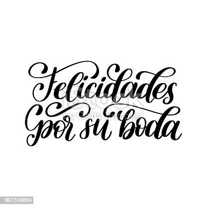 istock Felicidades Por Su Boda translated from Spanish handwritten phrase Congratulations For Your Wedding on white background. 961249894
