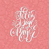 Feliz Dia De La Mujer translated from Spanish Happy International Womens Day handwritten lettering in vector.