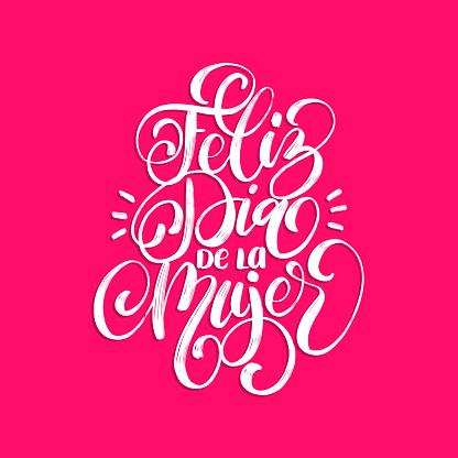 Feliz Dia De La Mujer translated from spanish Happy Womens day handwritten phrase in vector for greeting card,invitation