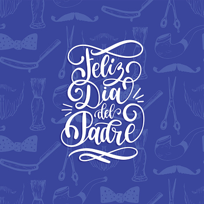 Feliz Dia Del Padre, spanish translation of Happy Fathers Day calligraphic inscription for greeting card, poster etc.