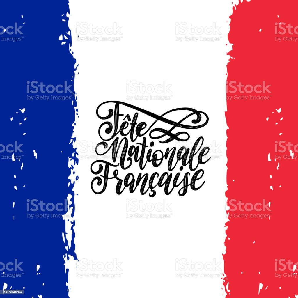 Fete Nationale Francaise,vector hand lettering.Phrase translated to English French National Day. France flag background. vector art illustration