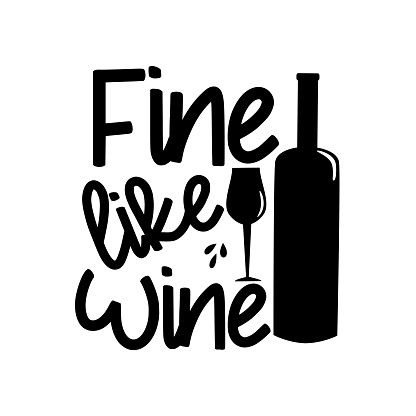 Fine Like Wine - text with bottle and wineglass silhouette.