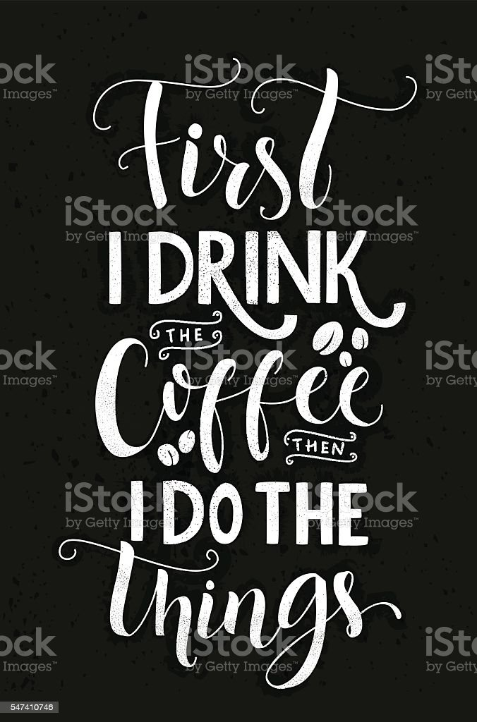 First I drink the coffee, then I do the things. vector art illustration