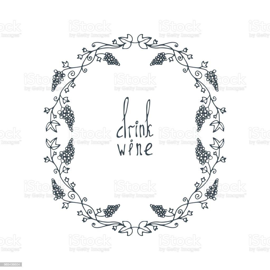 Blumenrahmen Doodle. Schriftzug Text Wein zu trinken. - Lizenzfrei Ast - Pflanzenbestandteil Vektorgrafik