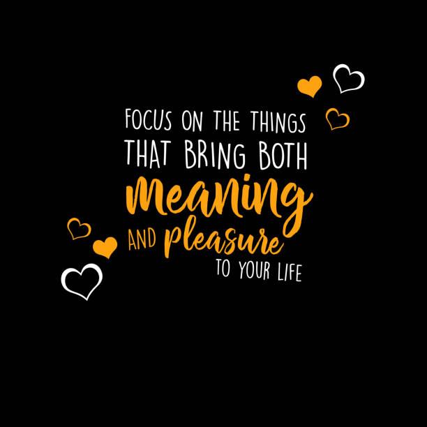 Focus on the things that bring both meaning and pleasure to your life vector art illustration