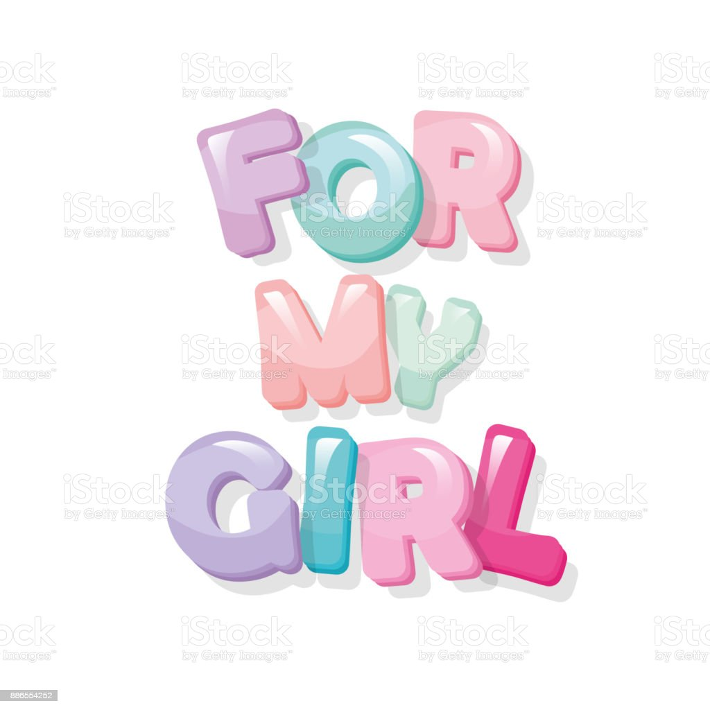 For my girl inscription. Cartoon glossy letters in pastel colors. vector art illustration