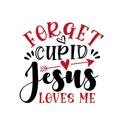 Forget Cupid Jesus Loves Me - funny saying for Valentine's Day. Handmade calligraphy vector illustration.