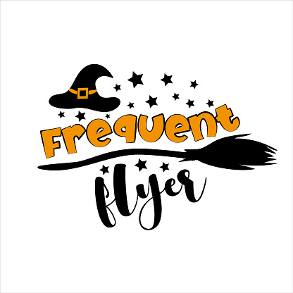 Frequent Flyer- funny Halloween phrase with Witch's hat and broom.