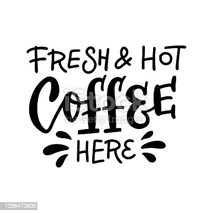 Fresh and hot Coffee here - Lettering for cup design. Isolated on white background. Modern linear and brush calligraphy for banner, poster, card, menu design of cafe or restaurant.