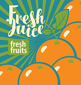 Banner or label for fresh juice from fresh fruit. Vector illustration in retro style for natural juice with calligraphic inscription and oranges on the background with blue and green rays