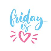 Friday is love. Funny saying about week ending