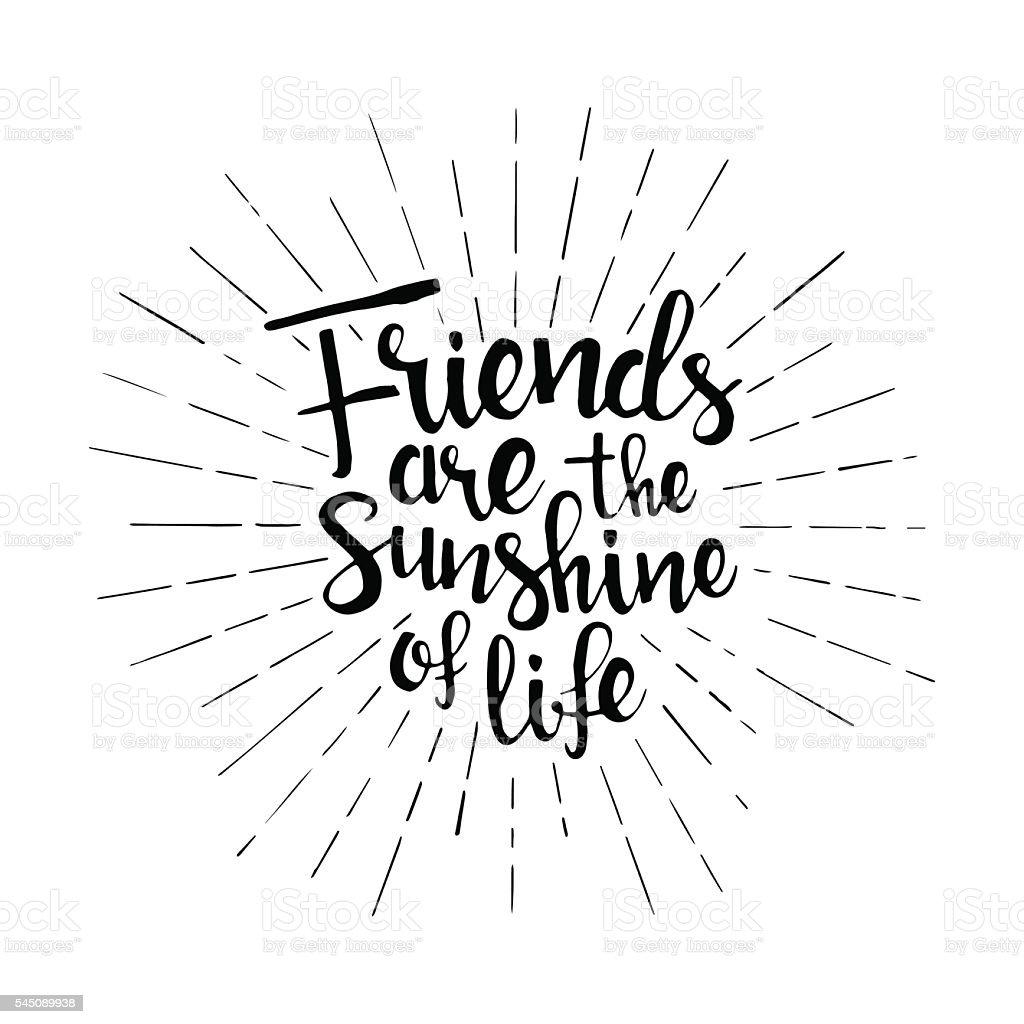 Friends are the sunshine of life handwritten lettering vector art illustration