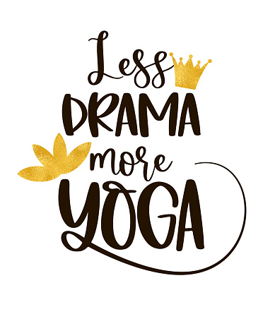 Funny quote LESS DRAMA MORE YOGA with a golden crown and Lotus flower.