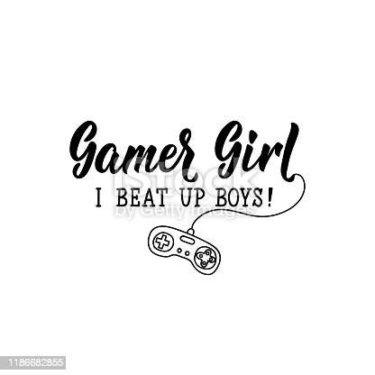 Gamer girl. I beat up boys. Lettering. calligraphy vector illustration.