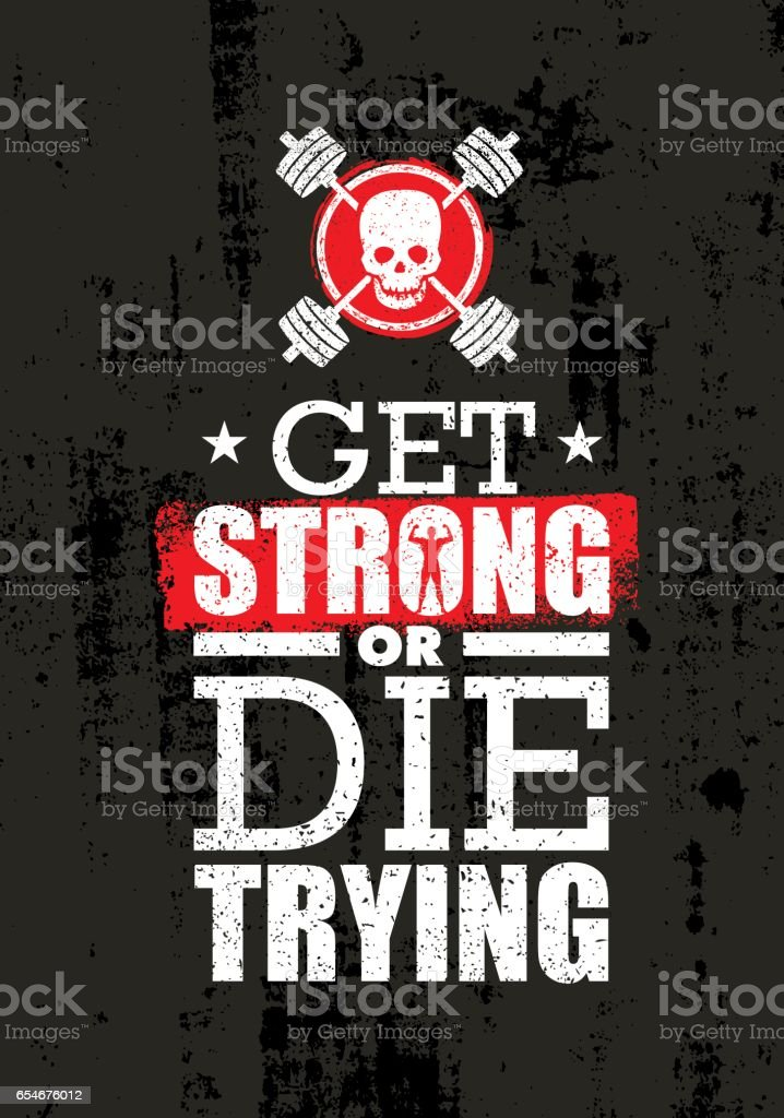 Get Strong Or Die Trying Inspiring Raw Workout And Fitness Gym