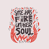 She has fire in her soul - hand drawn lettering quote. Phrase for posters, t-shirts and wall art. Vector design.
