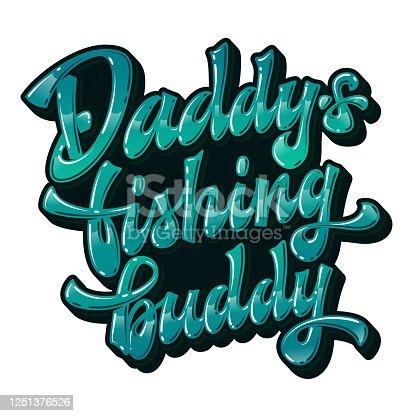 Glossy modern hand drawn lettering phrase - Daddy's fishing buddy.