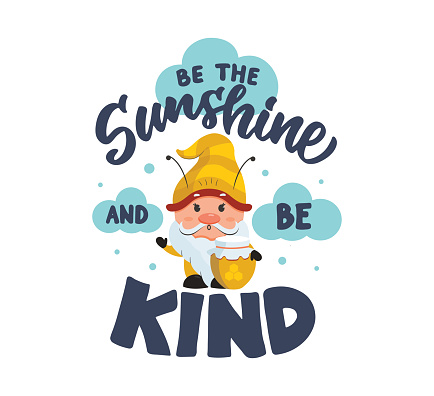 Gnome and lettering quote - Be the sunshine and be kind. The cartoon character as a bee