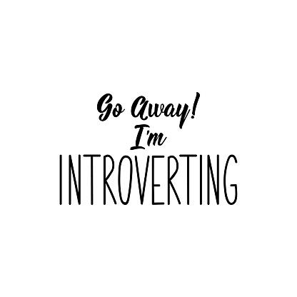 Go away. I am introverting. Vector illustration. Lettering. Ink illustration.