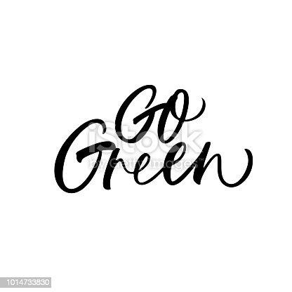 Go green phrase. Ecology lettering. Ink illustration. Modern brush calligraphy. Isolated on white background.