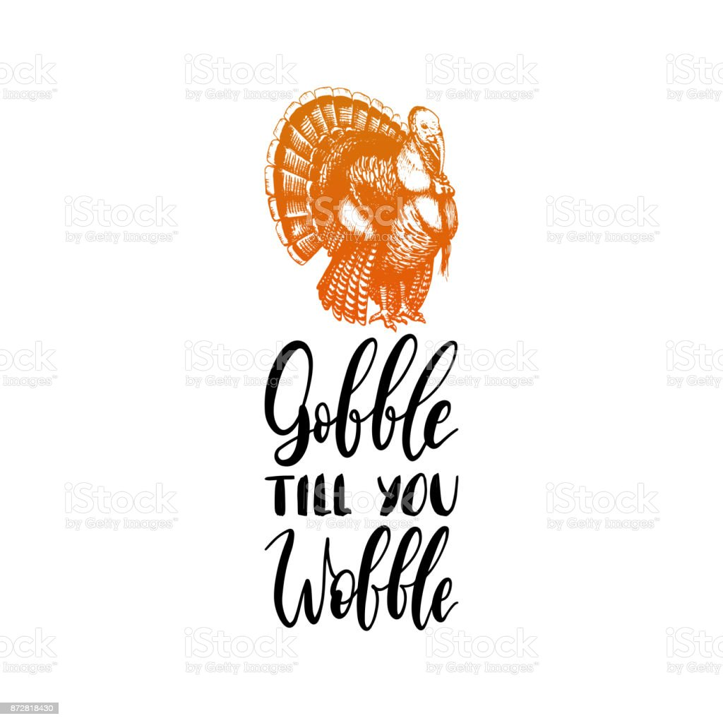 Gobble Till You Wobble hand lettering. Vector illustration of turkey for Thanksgiving day. Invitation or greeting card. vector art illustration