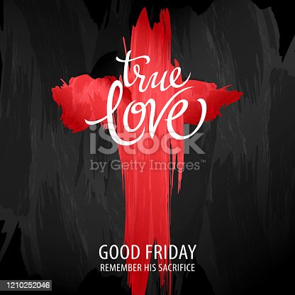 The true love is Jesus Christ crucified, let's remember his sacrifice on Good Friday