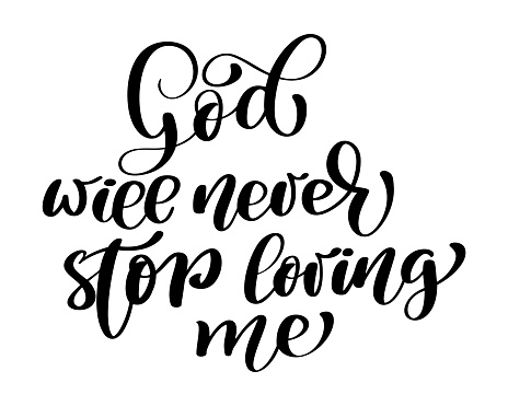 God will never stop loving me text, hand lettering typography design for christian. Vector Illustration design for holiday greeting card and for photo overlays, t-shirt print, flyer, poster design, mug