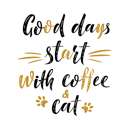 Good days start with coffee and cat handwritten sign
