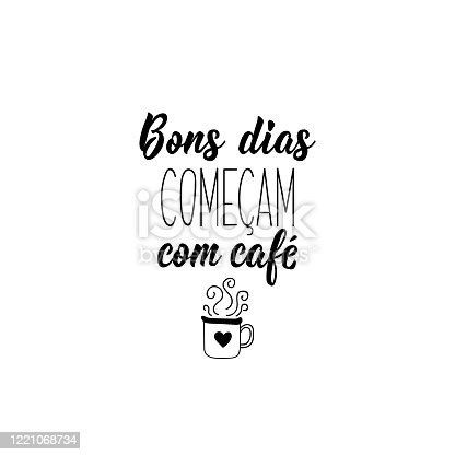 istock Good days start with coffee in Portuguese. Ink illustration with hand-drawn lettering 1221068734