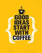 Good Ideas Start With Coffee. Inspiring Creative Motivation Quote Poster Template. Vector Typography Banner Design