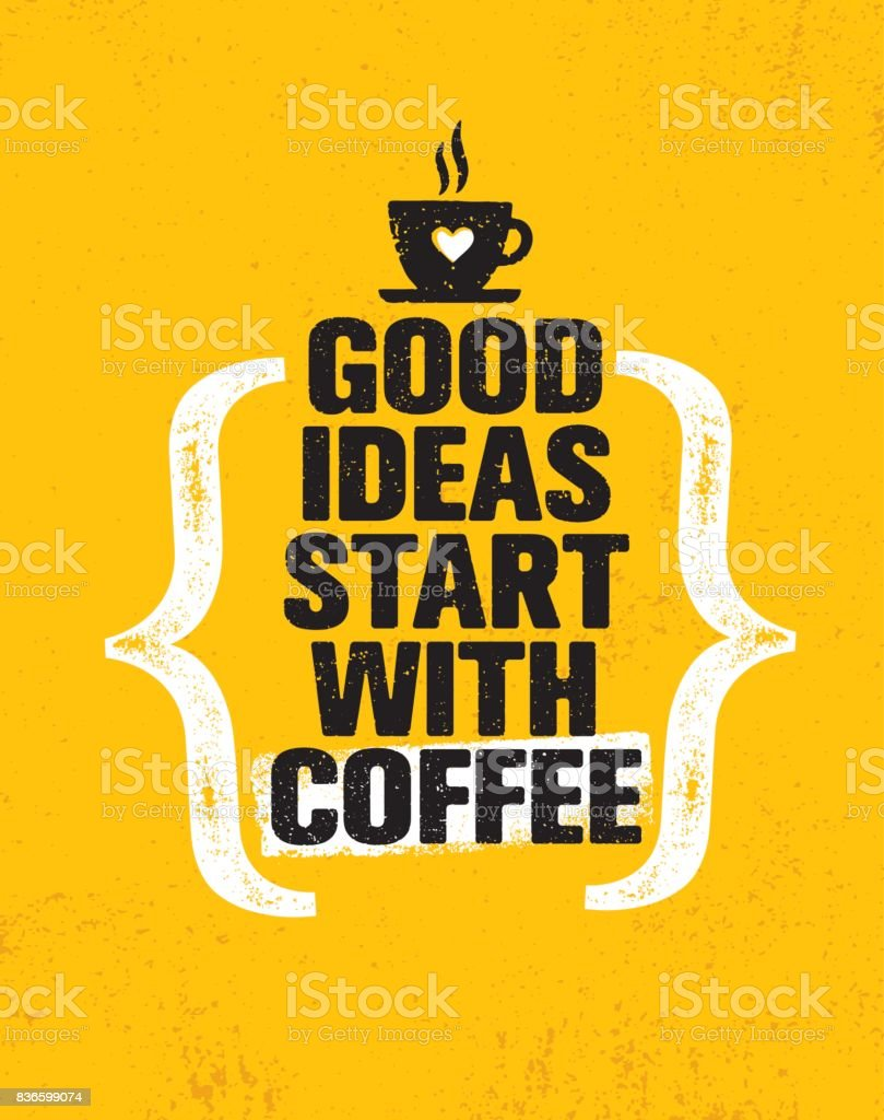 Good Ideas Start With Coffee. Inspiring Creative Motivation Quote Poster Template. Vector Typography Banner Design vector art illustration