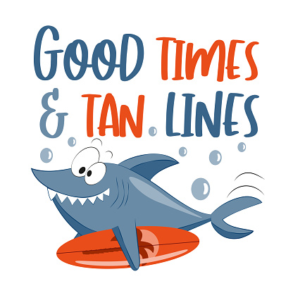 Good Times and Tan Lines - funny Summer slogan with shark and surfboard.
