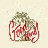 Good Times Summer Positive Hand Crafted Vintage Original T Shirt Graphic Design. Handmade Retro Styled Apparel Print Concept. Old School Handwritten Authentic Custom Brushed Lettering.