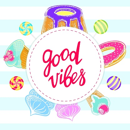 Good vibes greeting card. Stock vector illustration of sweets and baking with handwritten lettering. Happy birthday card. Decorative frame of cake, pie, donut, lollipop, marshmallow, muffin, candy, cupcake.