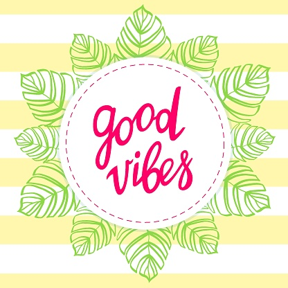 Good vibes, greeting card template. Colorful vector illustration with handwritten lettering. Happy birthday card. Border of tropical leaves.