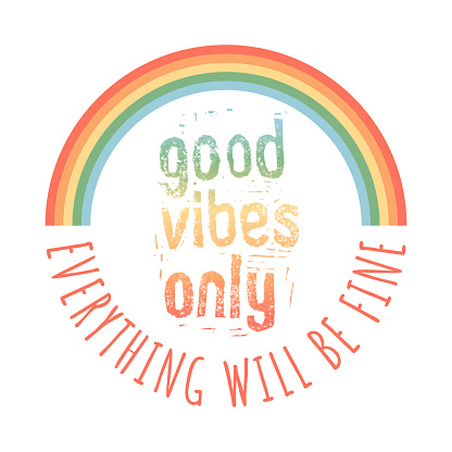 Good Vibes Only. Everything will be Fine. Rainbow.