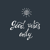 Good vibes only. Inspirational quote about happy.