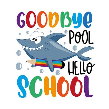 Goodbye pool hello school - funny saying with cartoon shark and pencil.