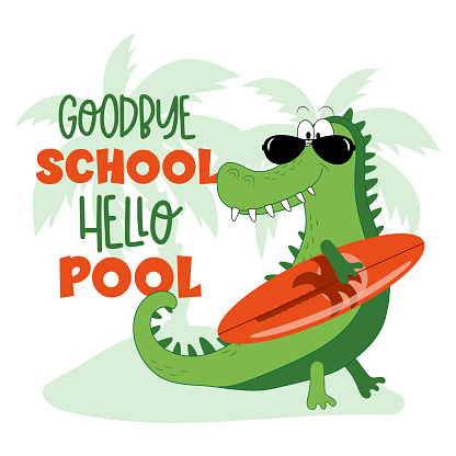 Goodbye school hello pool - funny alligartor with surfboard