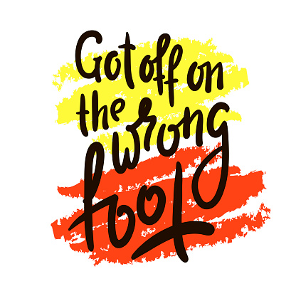 Got off on the wrong foot - inspire motivational quote. Hand drawn beautiful lettering. Print for inspirational poster, t-shirt, bag, cups, card, flyer, sticker, badge. Cute original funny vector sign