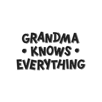 Grandma knows everything hand drawn lettering. Phrase for grandmom day, birthday. Black and white vector illustration for greeting card, t-shirt