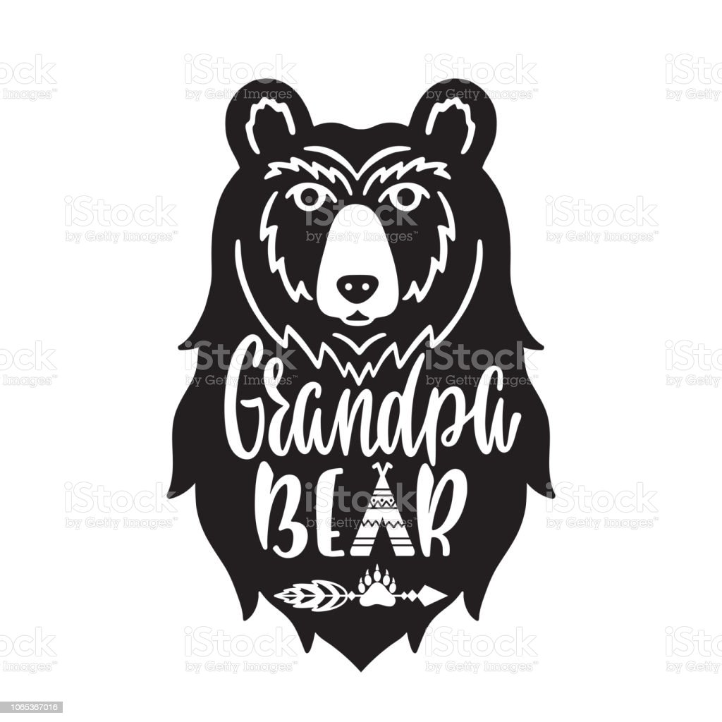 Grandpa bear. Hand drawn typography phrase with bear head, teepee,...