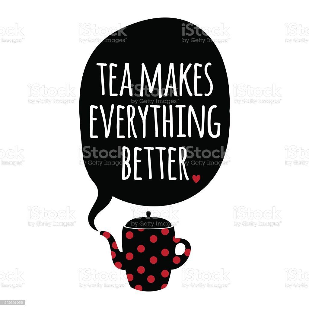 Greeting card. Lettering. Tea mekes everything better. vector art illustration