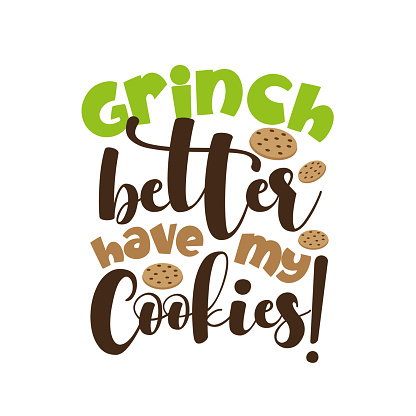 Grinch better have my cookies!- funny Christmas saying with cookies.