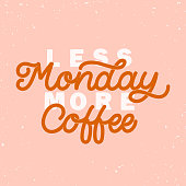 Hand dlettered funny quote. The inscription: Less monday more coffee. Perfect design for greeting cards, posters, T-shirts, banners, print invitations.Monoline style.