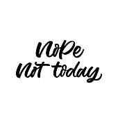 Hand dlettered funny quote. The inscription: Nope not today. Perfect design for greeting cards, posters, T-shirts, banners, print invitations.