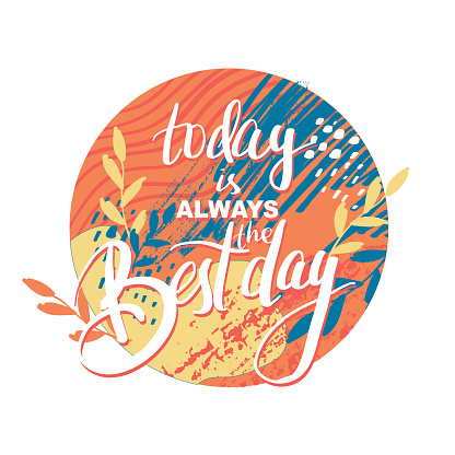"""hand drawing lettering """"today is always best day"""" for design card, postcard, flyer, poster"""
