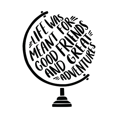 """Hand drawn inspirational illustration with tglobe and """"Life was meant for good friends and great adventures"""" lettering."""